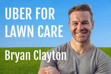 Bryan Clayton : Uber For Lawn Care LP&B Podcast Interview
