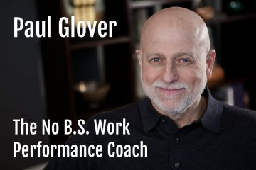 Paul Glover the No B S Work Performance Coach Podcast Interview