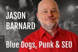 Jason Barnard : Blue Dogs, Punk & SEO podcast interview