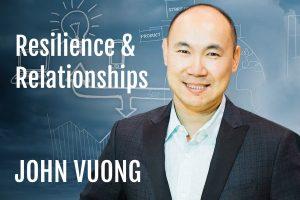 John Vuong Resilience & Relationships LP&B podcast