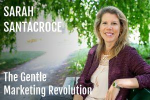 Sarah Santacroce : The Gentle Marketing Revolution Podcast Conversation Feature Image