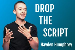 Hayden Humphrey : Drop The Script on Life Passion & Business podcast
