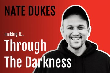 Nate Dukes Making it Through The Darkness Podcast Interview with Life Passion & Business